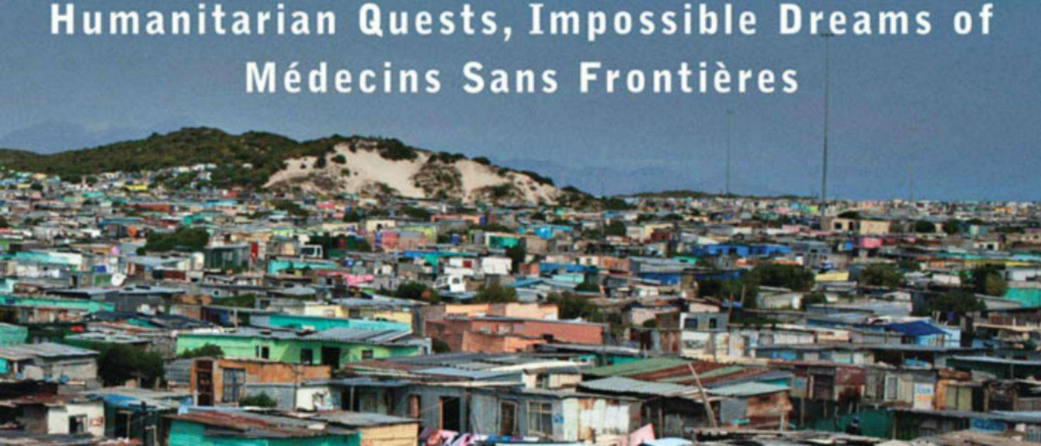 Doctors Without Borders - Humanitarian Quests, Impossible Dreams of Médecins Sans Frontières