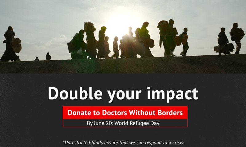 Double your impact - donate to Doctors Without Borders by June 20th, World Refugee Day