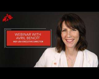 Webinar with MSF-USA Executive Director Avril Benoît