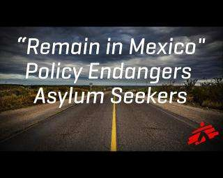 """Remain in Mexico"" Policy Endangers Asylum Seekers"